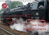Unter Dampf - Dampflokromantik (Wandkalender 2019 DIN A4 quer): Feuer - Wasser - Kohle - Volldampf-Emotionen! (Geburtstagskalender, 14 Seiten ) (CALVENDO Technologie)