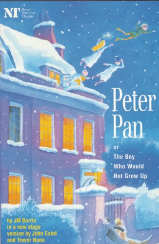 Peter Pan: Or the Boy Who Would Not Grow Up: A Fantasy in Five Acts (Modern Plays)