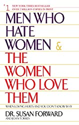 Men Who Hate Women and the Women Who Love Them: When Love Hurts and You Don't Know Why