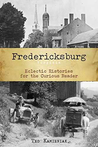 Fredericksburg, Virginia: Eclectic Histories for the Curious Reader (American Chronicles) (English Edition)