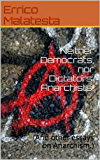 Neither Democrats, nor Dictators: Anarchists!: (And other essays on Anarchism.)
