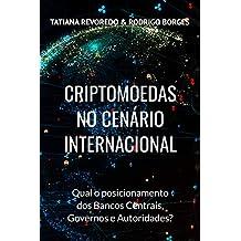 CRIPTOMOEDAS NO CENÁRIO INTERNACIONAL: Qual é o posicionamento de Bancos Centrais, Governos e Autoridades? (Portuguese Edition)