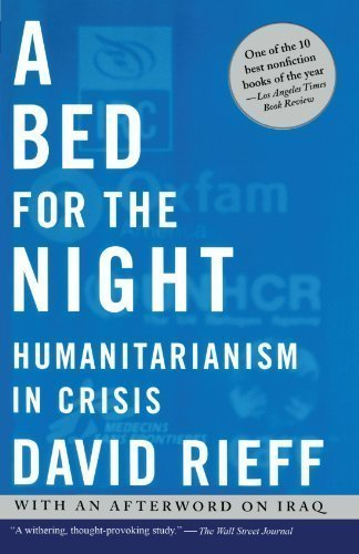 A Bed for the Night: Humanitarianism in Crisis 1st (first) Simon & Scuste Edition by Rieff, David published by Simon & Schuster (2003)