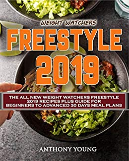 Weight Watchers Freestyle Cookbook 2019: The All New Weight Watchers Freestyle 2019 Recipes Plus Guide For Beginners to Advanced 30 Days Meal Plans (Weight Watchers Cookbook 2) (English Edition)