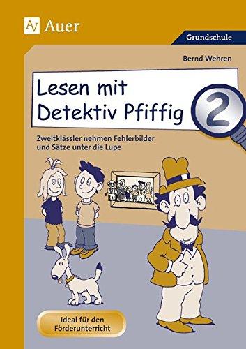 Lupen Lupen Lesen (Lesen mit Detektiv Pfiffig 2: Zweitklässler nehmen Fehlerbilder und Sätze unter die Lupe)