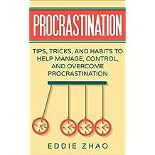 Procrastination: Tips, Tricks, And Habits To Help Manage, Control, and Overcome Procrastination (English Edition)