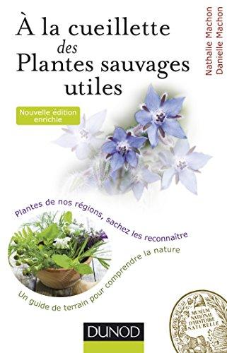 À la cueillette des plantes sauvages utiles - 2e édition : Plantes médicinales, tincturiales, aromatiques... sachez les reconnaître (L'amateur de nature)