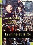 La mine et la foi : Joseph Sauty, syndicaliste de la foi / Bruno Béthouart | BÉTHOUART, Bruno. Auteur