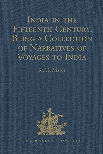 India in the Fifteenth Century: Being a Collection of Narratives of Voyages to India in the Century preceding the Portuguese Discovery of the Cape of Good ... Society, First Series) (English Edition)
