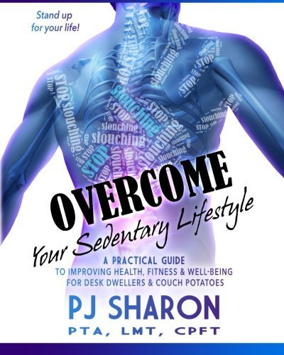 Overcome your Sedentary Lifestyle (Black & White): A Practical Guide to Improving Health, Fitness, and Well-being for Desk Dwellers and Couch Potatoes by Ms. PJ Sharon (2015-11-27)