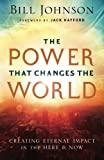 The Power That Changes the World: Creating Eternal Impact in the Here and Now