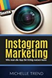Instagram Marketing: Wie man die App für Erfolg nutzen kann (Social Media Marketing, Online Business, Instagram)