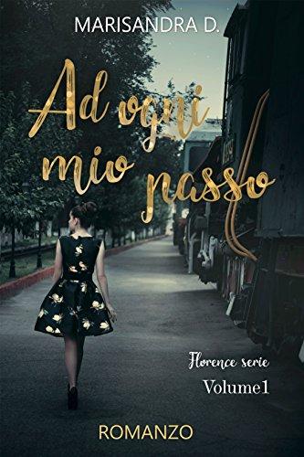 Ad ogni mio passo (Florence serie Vol. 1) (Italian Edition)