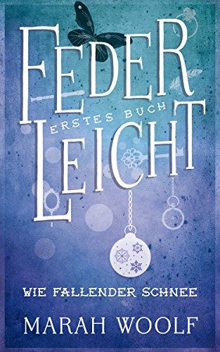 Buchseite und Rezensionen zu 'FederLeicht. Wie fallender Schnee (FederLeichtSaga 1)' von Marah Woolf