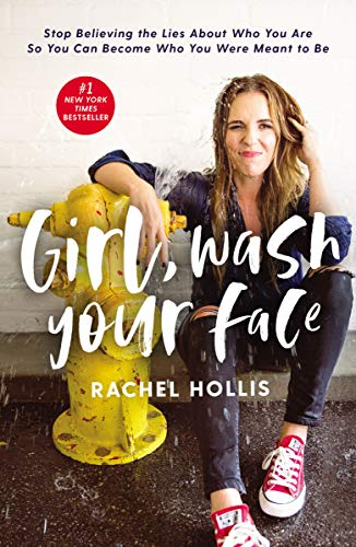 Girl, Wash Your Face: Stop Believing the Lies about Who You Are So You Can Become Who You Were Meant to Be por Rachel Hollis