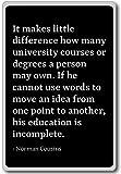 It makes little difference how many universi... - Norman Cousins - quotes fridge magnet, Black - Kühlschrankmagnet