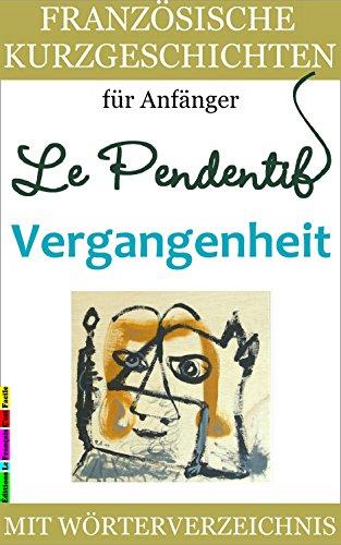 Französische Kurzgeschichten für Anfänger, Le Pendentif - Vergangenheit: Mit Wörterverzeichnis (Zweisprachig) (Französische Lektürereihe für Anfänger t. 4) (French - Frankreich Von Kindle-büchern