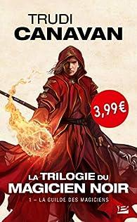La trilogie du Magicien Noir, Tome 1 : La Guilde des Magiciens par Trudi Canavan