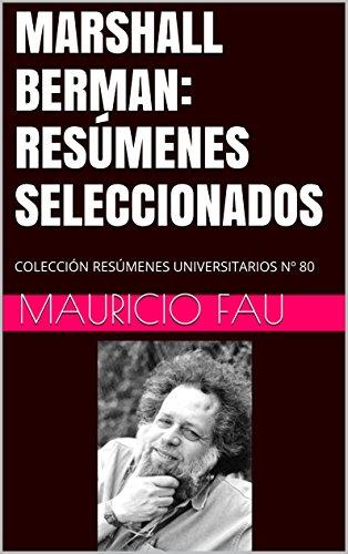 MARSHALL BERMAN: RESÚMENES SELECCIONADOS: COLECCIÓN RESÚMENES UNIVERSITARIOS Nº 80 por Mauricio Fau