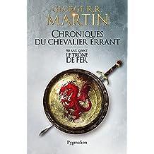 Chroniques du Chevalier errant. 90 ans avant le Trône de Fer