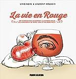 La vie en rouge - 83 expressions originales et richement illustrées pour les amoureux de bons vins et de bons mots