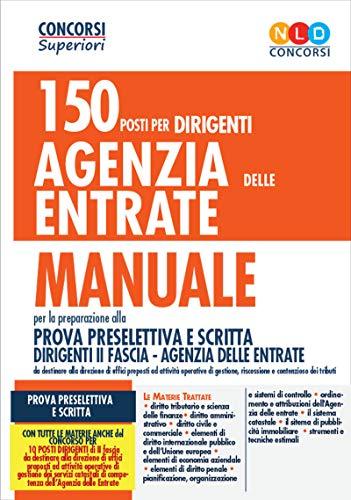 Concorso agenzia delle entrate per 150 dirigenti. Manuale per la preparazione alla prova preselettiva e scritta