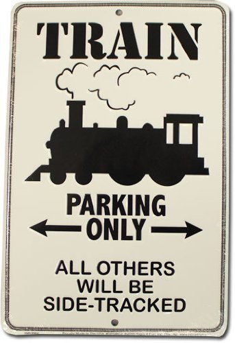 Train Parking Only - All Others Will Be Sidetracked - 8 x 12 Metal Parking Sign by Flagline