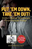Put 'em Down. Take 'em Out!: Knife Fighting Techniques from Folsom Prison