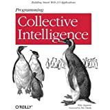 Programming Collective Intelligence: Building Smart Web 2.0 Applications by Toby Segaran (2007-08-26)