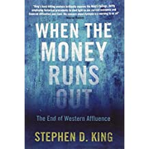 When the Money Runs Out: The End of Western Affluence by Stephen D. King (2013-06-25)