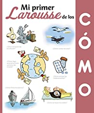 Mi primer Larousse de los ¿Cómo? par Larousse Editorial
