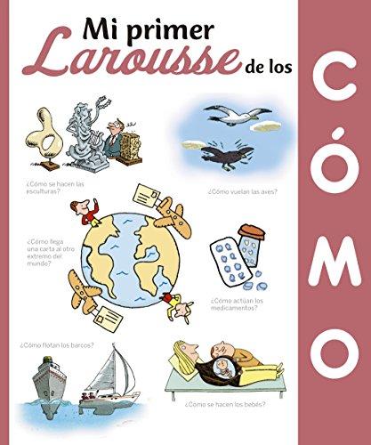 Mi Primer Larousse de los ¿Cómo? (Larousse - Infantil / Juvenil - Castellano - A Partir De 5/6 Años) por Larousse Editorial