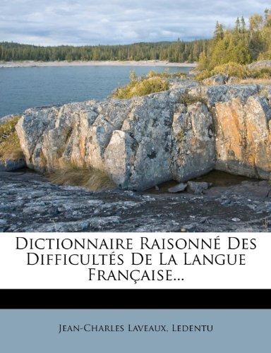 Dictionnaire Raisonne Des Difficultes de La Langue Francaise. par Jean-Charles Laveaux