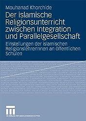 Der Islamische Religionsunterricht Zwischen Integration Und Parallelgesellschaft: Einstellungen der islamischen ReligionslehrerInnen an öffentlichen Schulen (German Edition)