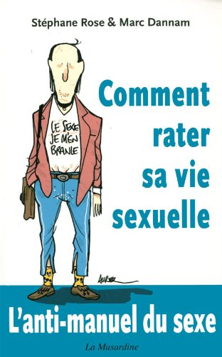 Comment rater sa vie sexuelle par Rose Stephane Dannam Marc