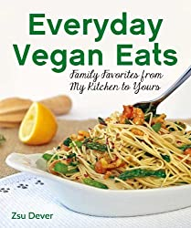 Everyday Vegan Eats: Family Favorites from My Kitchen to Yours by Zsu Dever (2014-05-13)