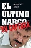 El utimo narco. Su captura (Spanish Edition) by Malcolm Beith (2014) Paperback