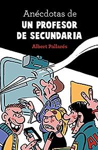 Anécdotas de un profesor de secundaria  - 9788448022990 par Albert Pallarés