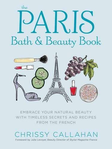 Paris Bath and Beauty Book por Chrissy Callahan