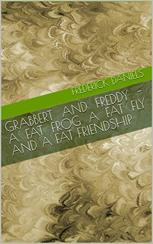 Grabbert and Freddy - a Fat Frog a Fat Fly and a Fat Friendship (English Edition)