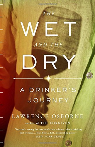 The Wet and the Dry: A Drinker's Journey por Lawrence Osborne
