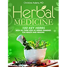 Herbal Medicine: 100 Key Herbs With All Their Uses As Herbal Remedies for Health and Healing (English Edition)