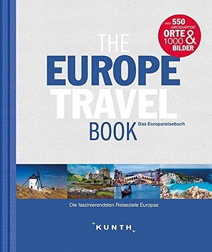 The Europe Travel Book: Die faszinierendsten Reiseziele Europas (KUNTH Bildband / Nachschlagewerke)