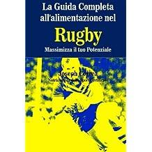 La Guida Completa all'alimentazione nel Rugby: Massimizza il tuo Potenziale