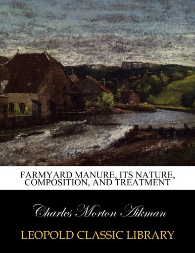 Farmyard manure, its nature, composition, and treatment