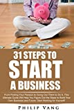 Business: Start-Up: 31 Steps to Start a Business: From Finding Your Passion to Going Out There to Do It, This Ultimate Guide Will Help You Figure Out the ... Own Business and Future (English Edition)