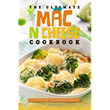 The Ultimate Mac n Cheese Cookbook: Top 25 Mac and Cheese Recipes to Die For! (English Edition)