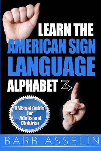 Learn the American Sign Language Alphabet: A Visual Guide for Adults and Children (American Sign Language Alphabet)
