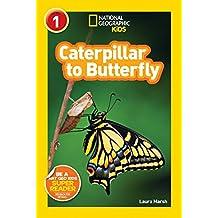 National Geographic Kids Readers: Caterpillar to Butterfly (National Geographic Kids Readers: Level 1 )