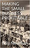 MAKING THE SMALL BUSINESS PROFITABLE